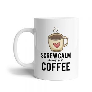 Screw calm and give me coffee mugly.se